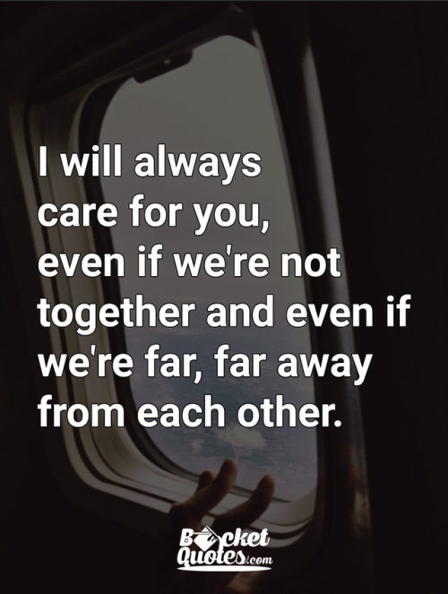 I Will Always Care For You Even If We Re Not Together And Even If We Re Far Far Away From Each Ot Goodbye Quotes For Friends Friendship Quotes Friends Quotes