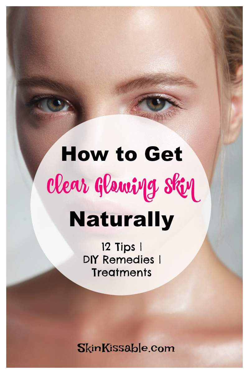 How To Get Clear Glowing Skin Naturally At Home (11 Effective Tips