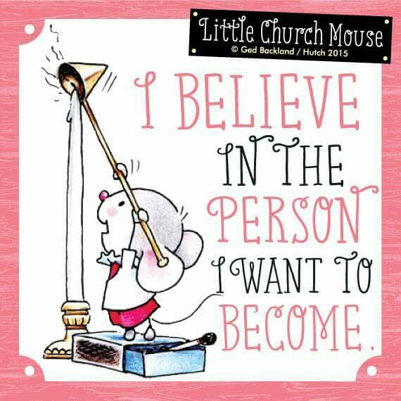 I Believe In The Person I Want To Become Little Church Mouse
