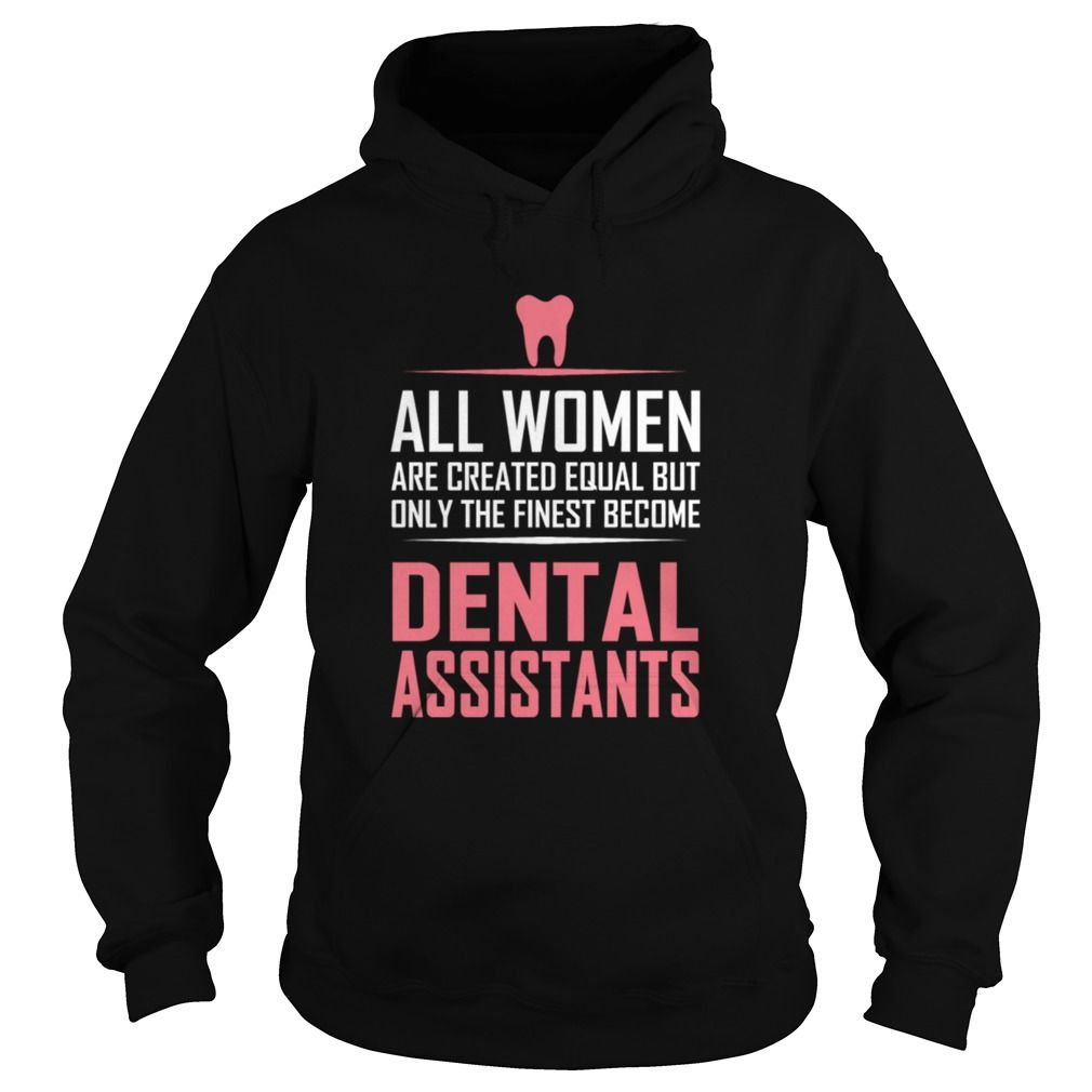 Order this limited edition Dental Assistant - All Women Are Created Equal B T- shirt from Roadtees now #dentalassistant