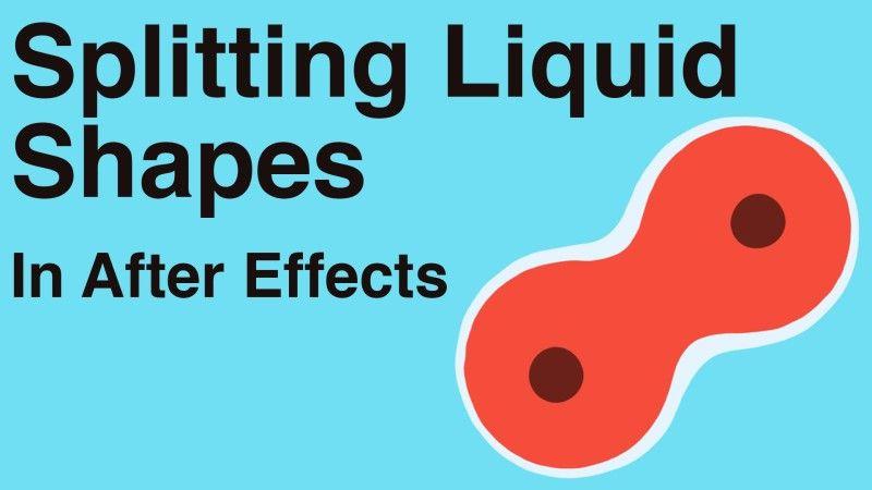 Splitting Liquid Shapes – Adobe After Effects tutorial