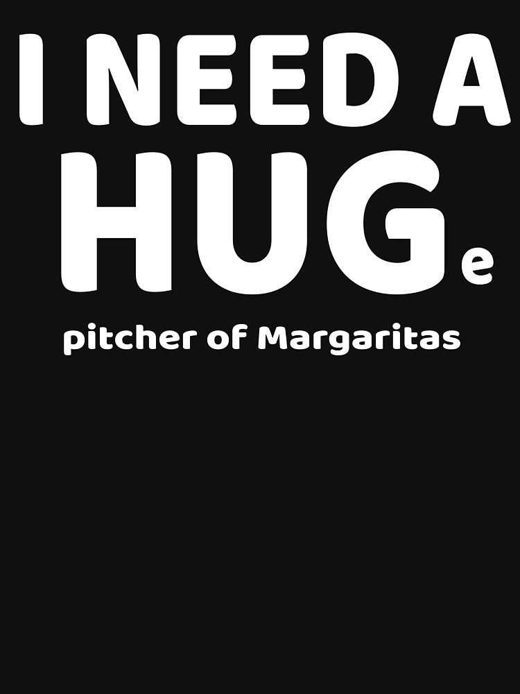 d801f6b74 Funny I Need A HUGe Pitcher of Margaritas Cocktail Design Women's Fitted  Scoop T-Shirt