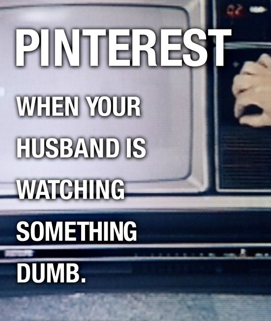 Pinterest: When your husband is watching something dumb.