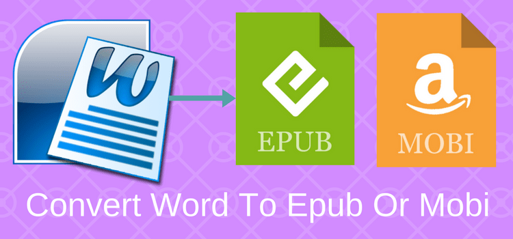 How To Convert A Word Document To Epub Or Mobi For Kindle