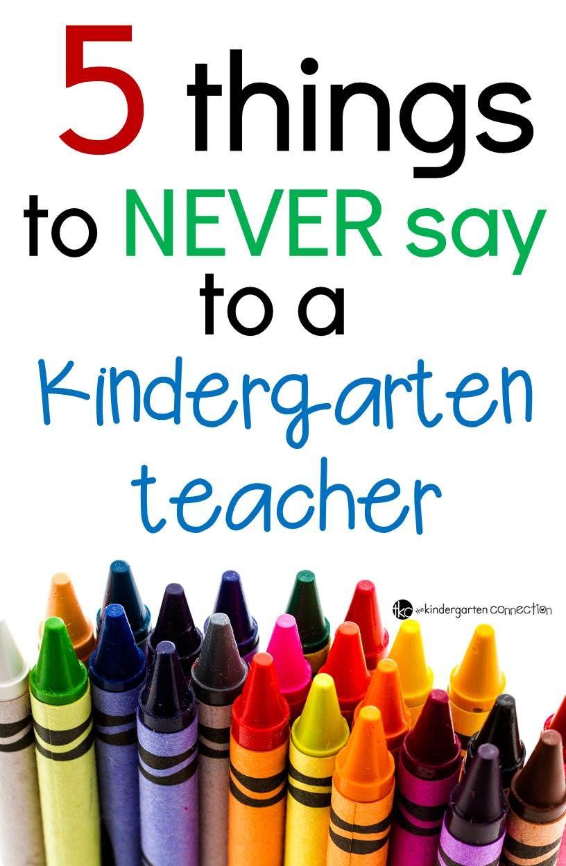 5 Things To Never Say To A Kindergarten Teacher Kindergarten
