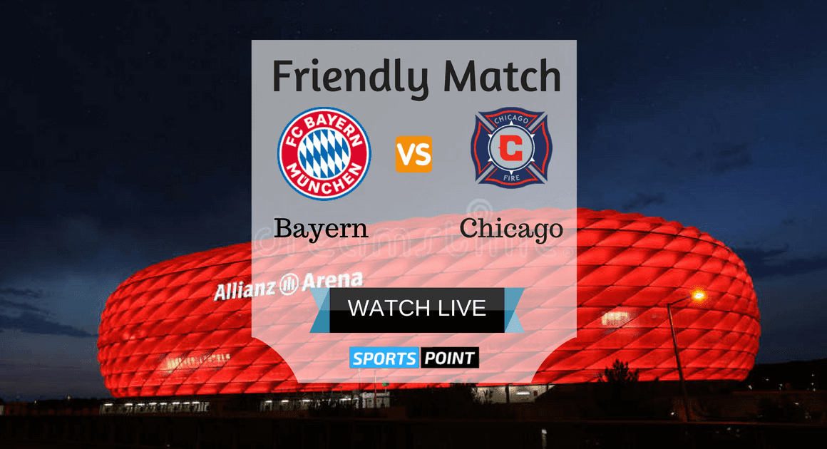 Bayern Munich vs Chicago Fire Live Stream, Friendly Match