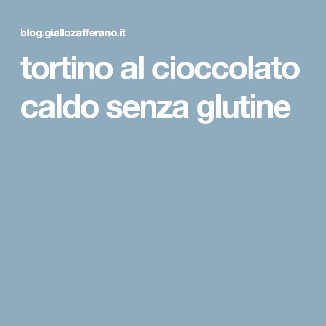 tortino al cioccolato caldo senza glutine
