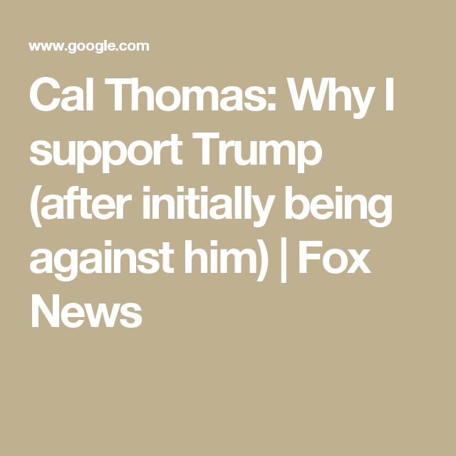 Cal Thomas: Why I support Trump (after initially being against him)   Fox News