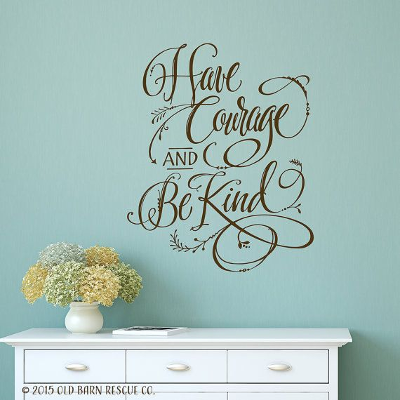Have Courage And Be Kind Wall Decal Great Quote For Wall Etsy In 2020 Wall Decals Have Courage And Be Kind Inspirational Wall Art