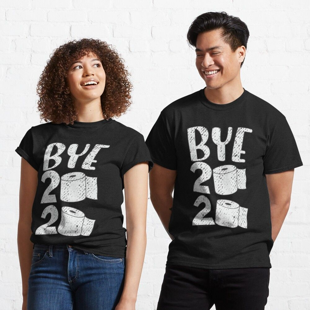 Bye 2020 Happy New Year 2020 Is Gone Classic T Shirt By Abdelkrim00 Classic T Shirts T Shirt Shirts