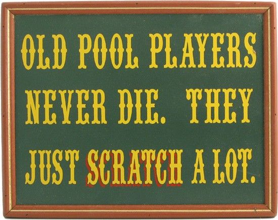 Old pool players never die. They just scratch a lot. | Obsessing ...