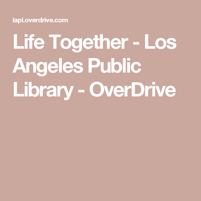 Life Together Los Angeles Public Library Overdrive Public Library Life Library