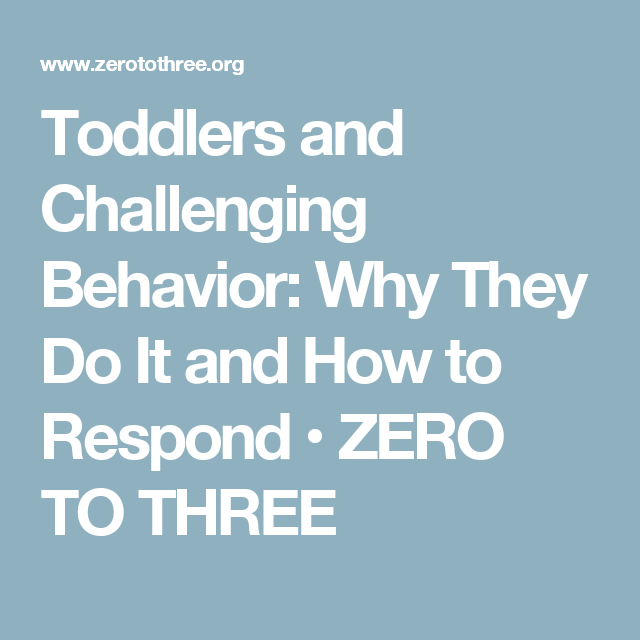 Toddlers and Challenging Behavior: Why They Do It and How to Respond  • ZERO TO THREE