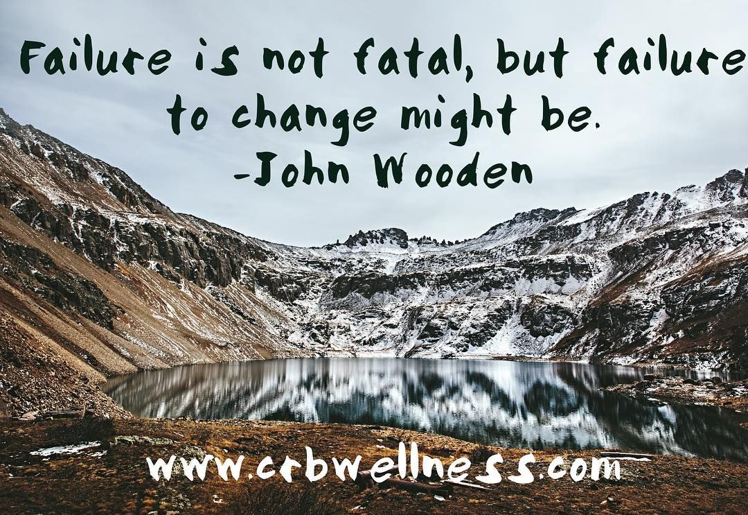 """""""Failure is not fatal but failure to change might be!"""" - John Wooden  #justathought #failure #change @crbwellness"""