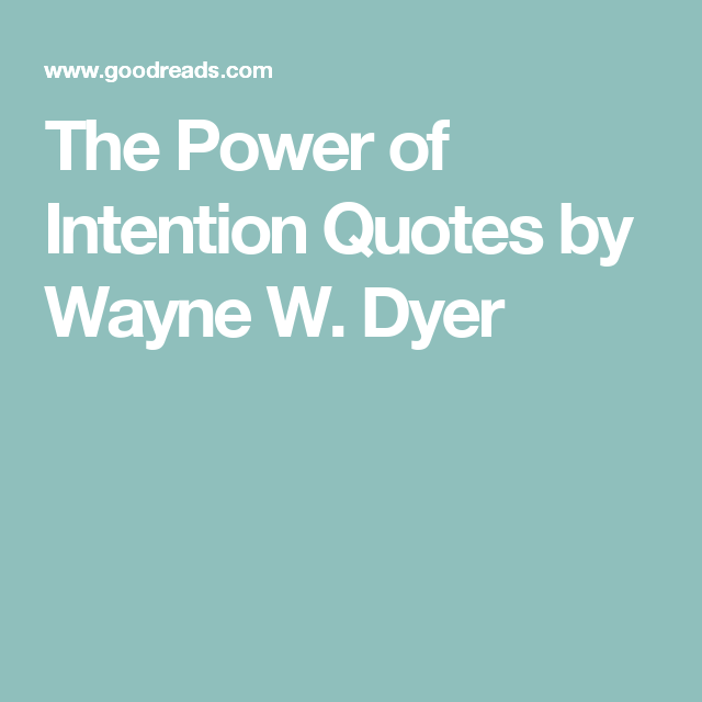 The Power Of Intention Quotes By Wayne W Dyer Energy Healing