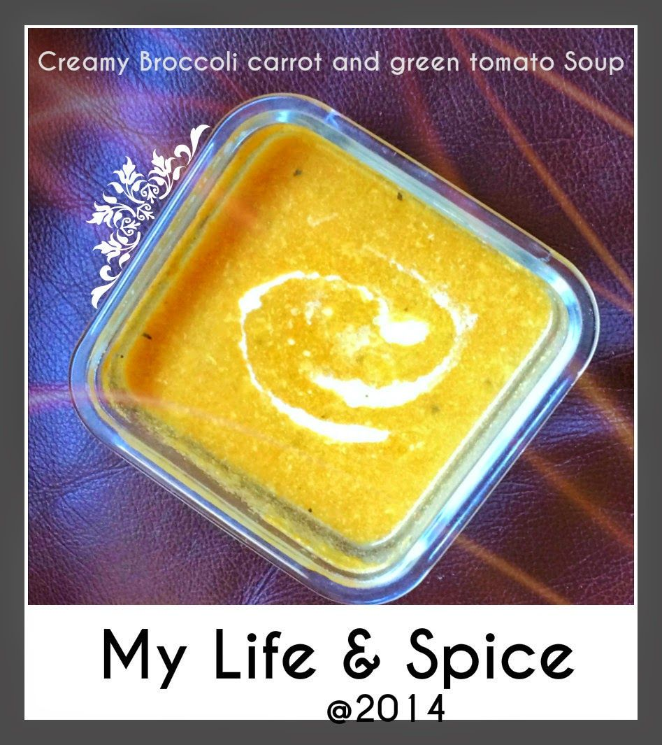 My Life and Spice: Creamy Broccoli, Carrot and Green Tomato Soup