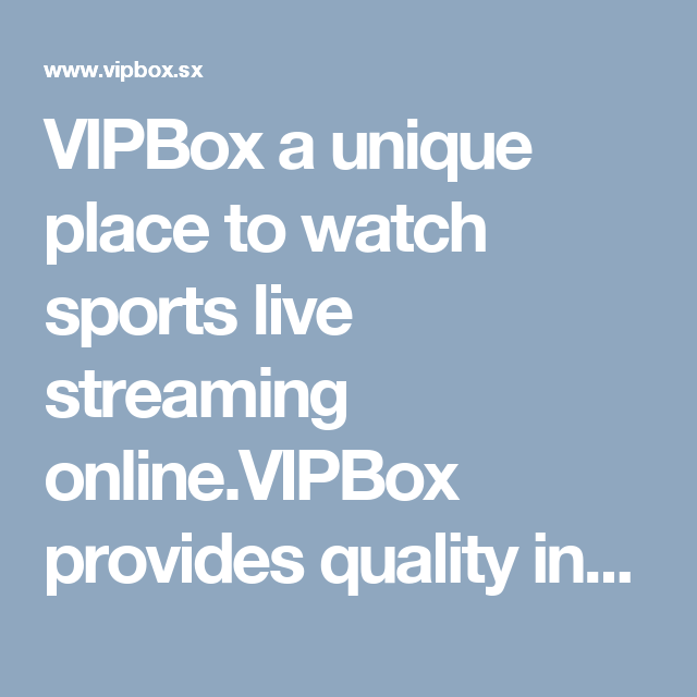 vipbox a unique place to watch sports live streaming online vipbox provides quality information. Black Bedroom Furniture Sets. Home Design Ideas