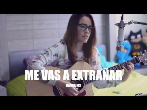Me Vas A Extranar Griss Romero Cover Banda Ms Me Vas A Extranar Letras De Musica Letras De Canciones