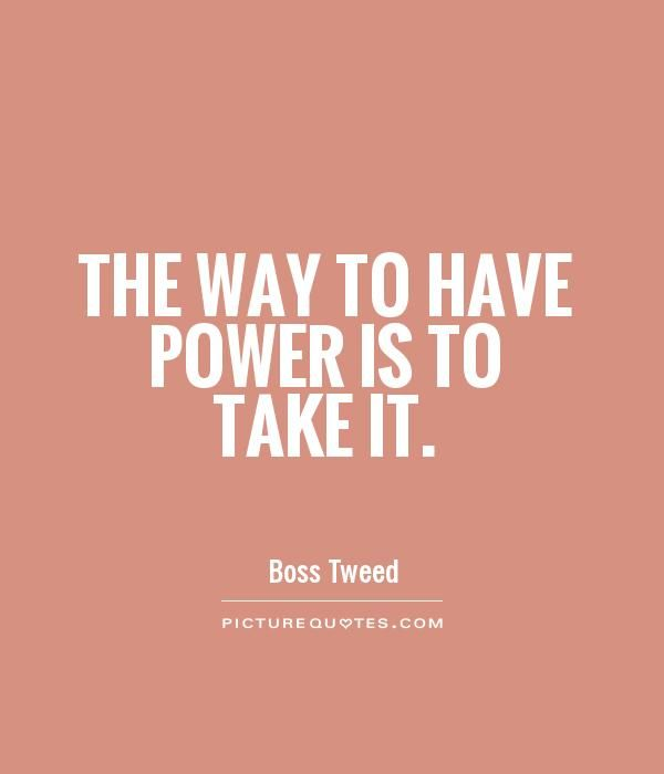 Quotes On Power Brilliant The Way To Have Power Is To Take Itpicture Quotes Quotes