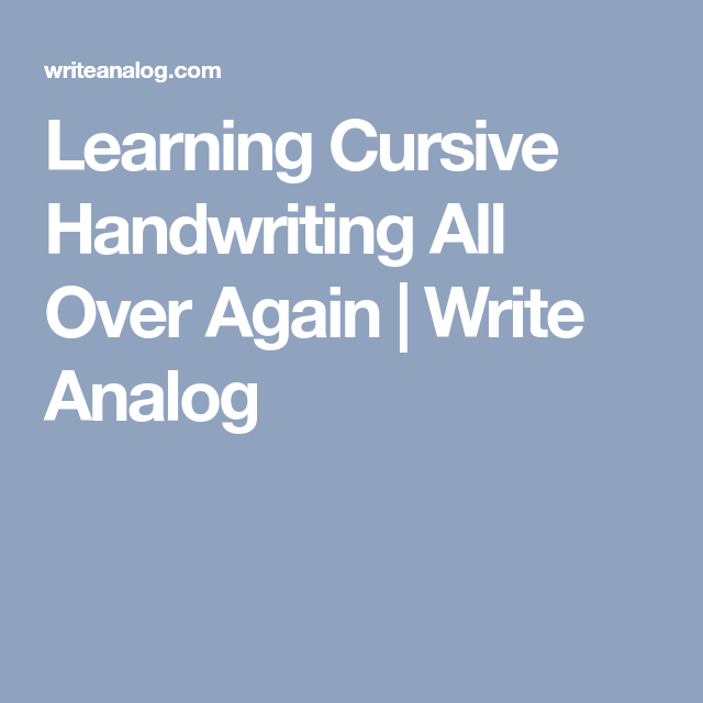Learning Cursive Handwriting All Over Again | Write Analog | Odds ...