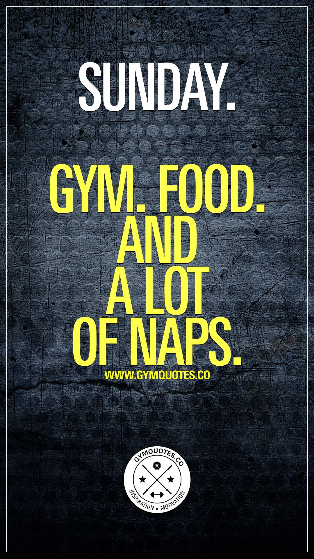 Sunday Gym Food And A Lot Of Naps Gym Fitness Motivation Gym Quote Gym Life
