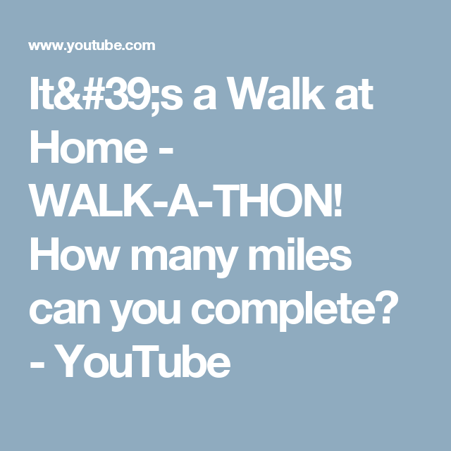 It 39 S A Walk At Home Walk A Thon How Many Miles Can You Complete Youtube Canning Completed How Many
