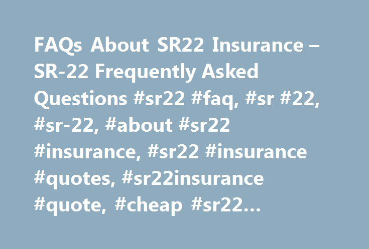 Sr22 Insurance Quotes Alluring Faqs About Sr22 Insurance  Sr22 Frequently Asked Questions #sr22 . Design Inspiration