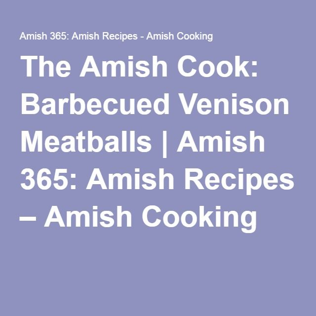The Amish Cook: Barbecued Venison Meatballs | Amish 365: Amish Recipes – Amish Cooking