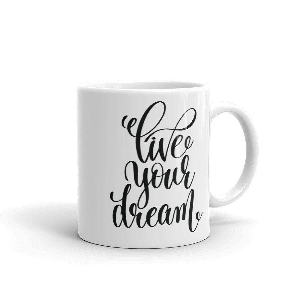 Live Your Dream Coffee Mug Inspirational Quite Gift For Hik Goft For Her Mugs Funny Coffee Mugs Coffee Mugs