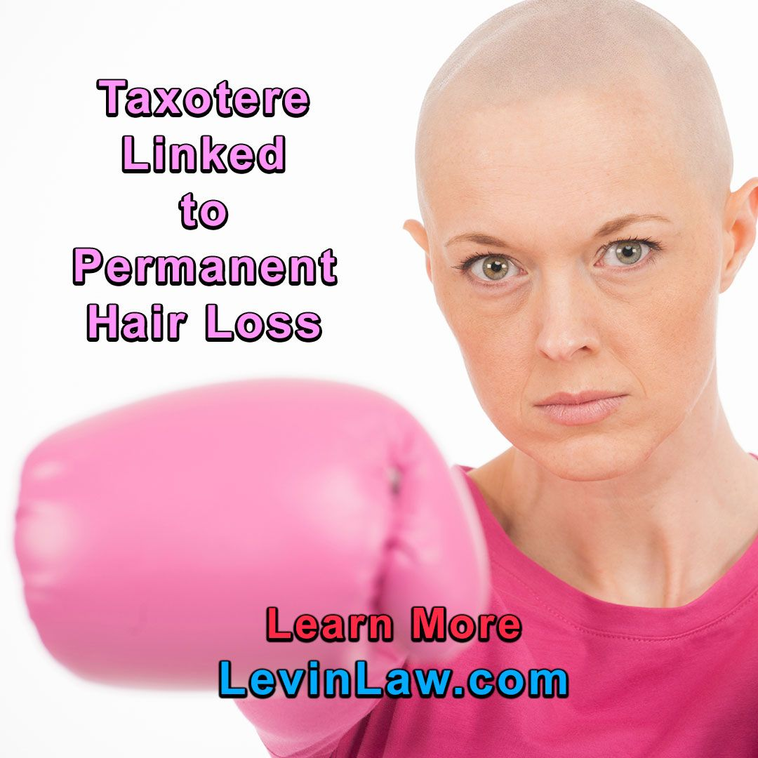 The chemotherapy drug Taxotere has been linked to permanent hair loss.  Lawsuits are pending.  Learn more at LevinLaw.com