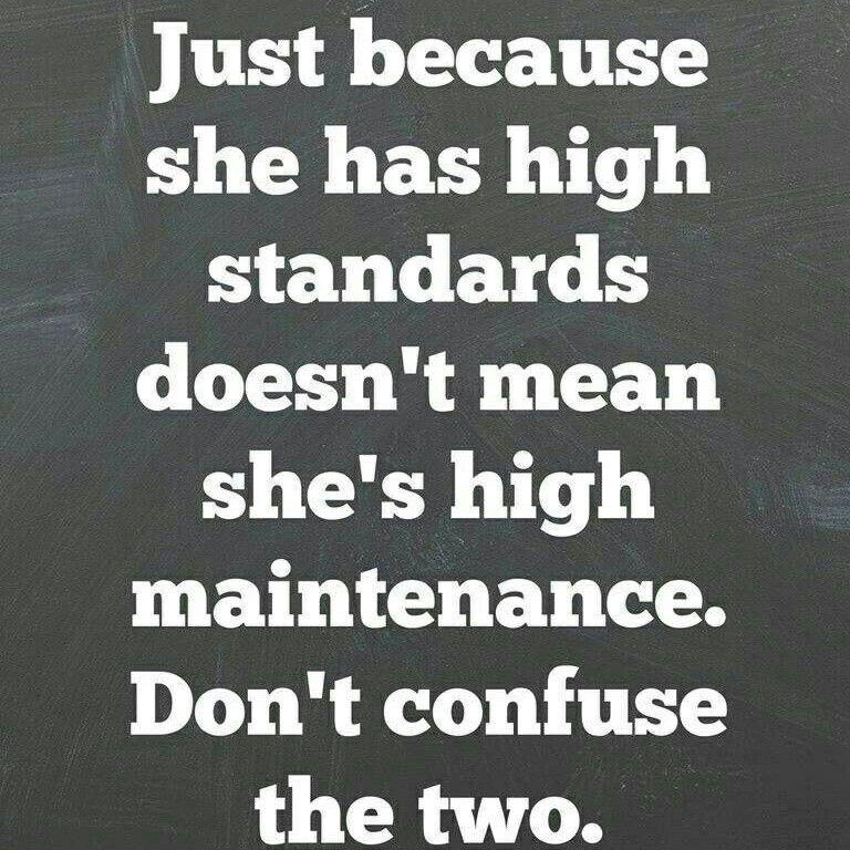 High standards vs high maintenance