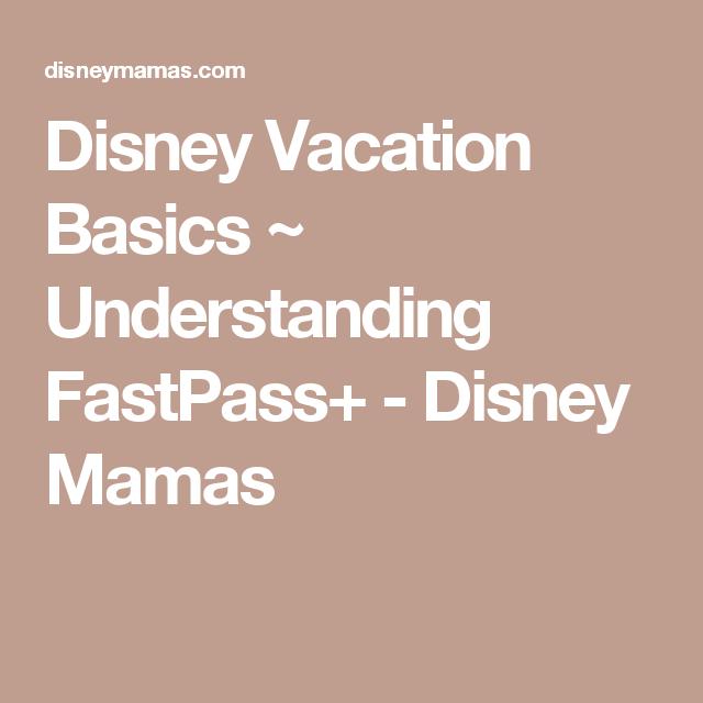 Disney Vacation Basics ~ Understanding FastPass+ - Disney Mamas