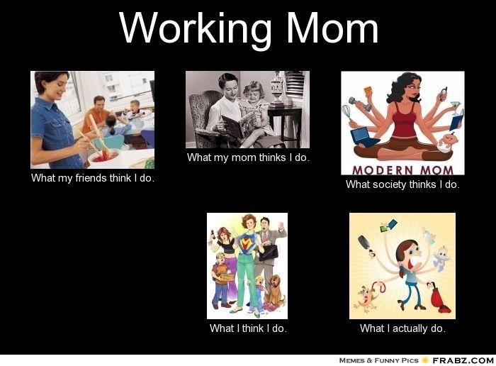 Working Mom Meme Generator What I Do Working Mom Quotes Working Mom Life Working Moms