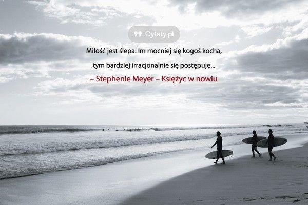 Miłość jest ślepa. Im mocniej się kogoś kocha, tym bardziej irracjonalnie się postępuje...