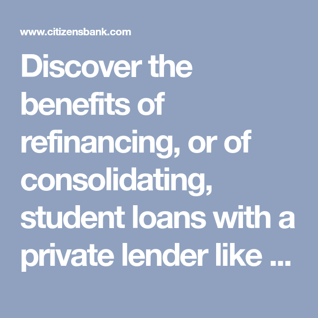Citizens bank private student loan consolidation