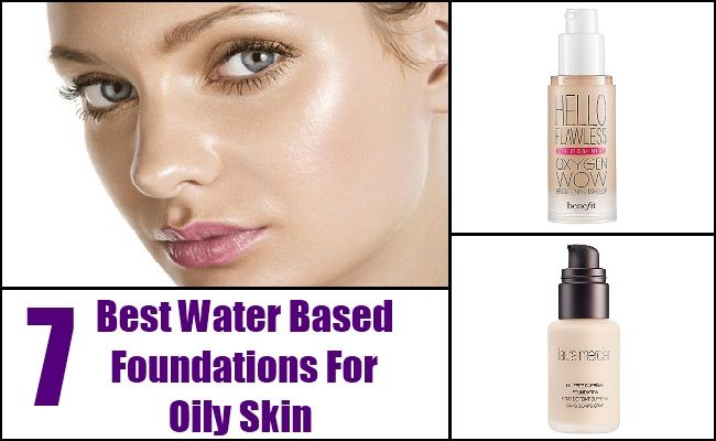 7 Best Water Based Foundations For Oily Skin Foundation For Oily Skin Water Based Foundation Oily Skin
