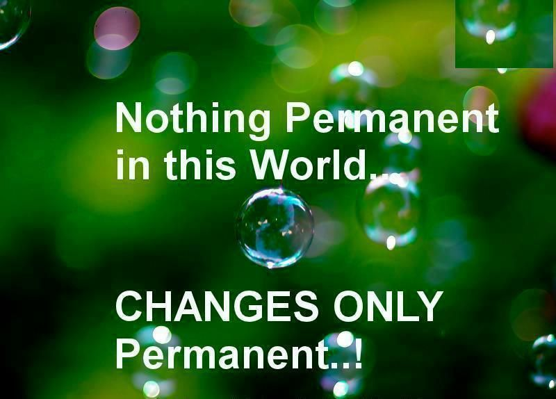 Nothing Is Permanent In This World Only Changes Are Permanent