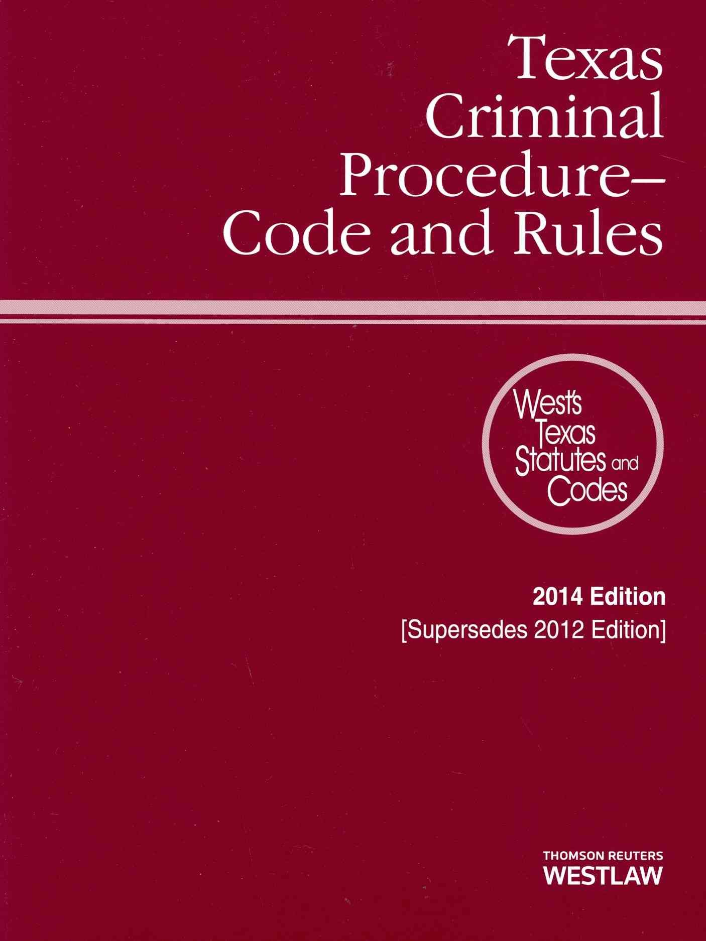 Texas Criminal ProcedureCode and Rules 2014 With Tables