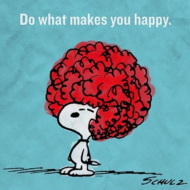 """""""Do what makes you happy."""""""