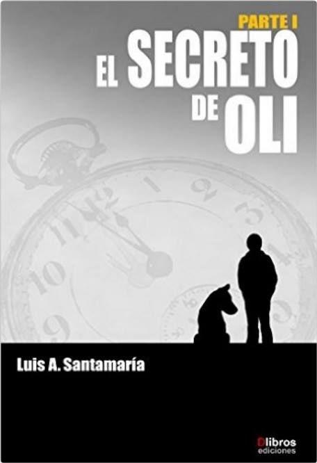 El secreto de Oli - Luis A. Santamaria. Thriller. (260)