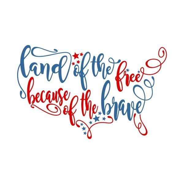 Land Of The Free Because Of The Brave Cricut Svg Files For Cricut Cricut Design