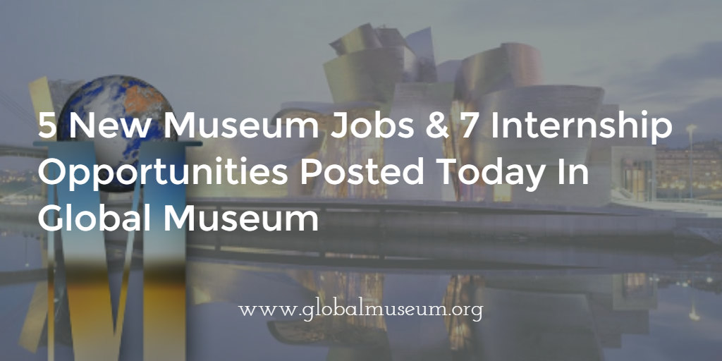 5 New Museum Jobs 7 Internship Opportunities Posted Today In