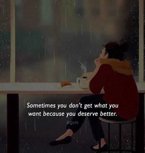 Sometimes you don't get what you want because you deserve better.
