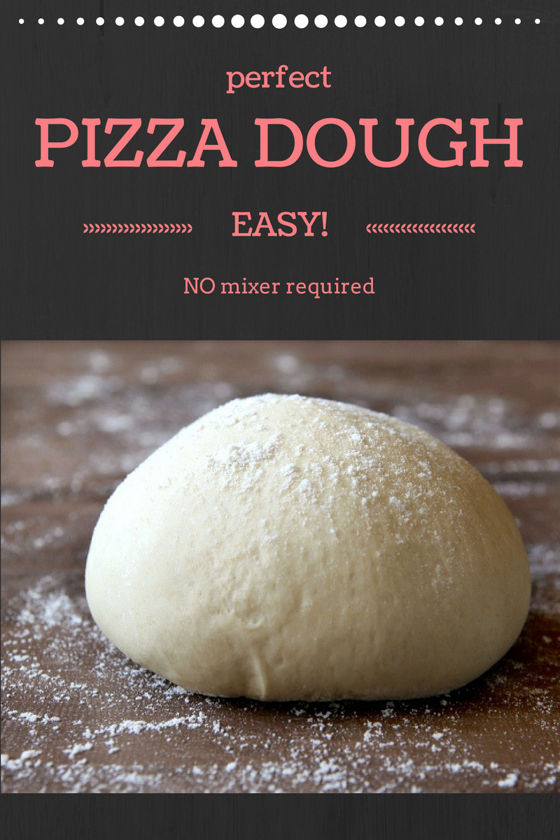 Pizza Dough – Perfect Pizza Every Time – EASY!!