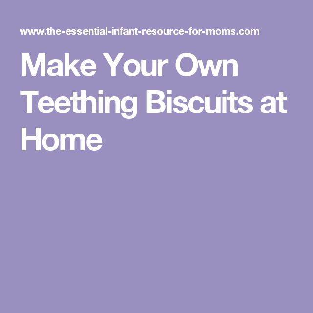 Make Your Own Teething Biscuits at Home