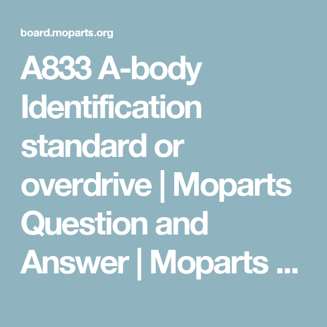 A833 A-body Identification standard or overdrive | Moparts