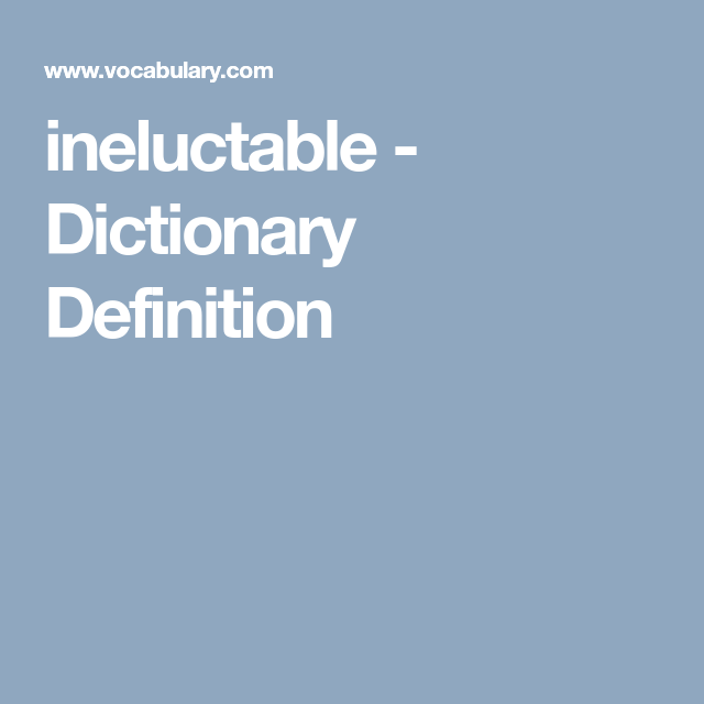 ineluctable - Dictionary Definition | Dictionary ...