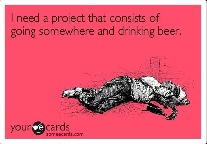 I need a project that consist of going somewhere and drinking beer.