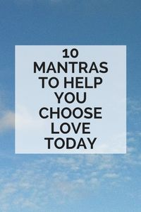 10 mantras to help you choose love
