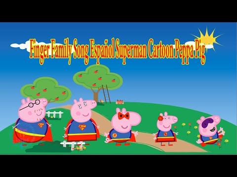 Superhombre Peppa Pig Canción De La Familia Dedo  / Finger Family Song E...